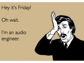 No Friday For Sound Engineers