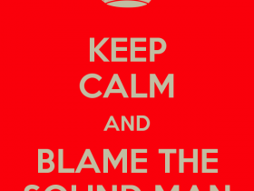 Keep Calm Blame Sound Guy